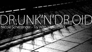 Nicole Scherzinger try with me - [Drunkndroid Dubstep Remix]
