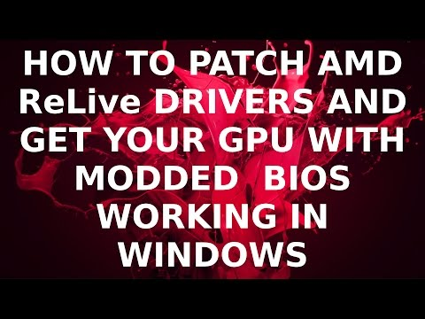 How To Patch AMD ReLive Drivers And Get Your GPU With Modded BIOS Working In Windows
