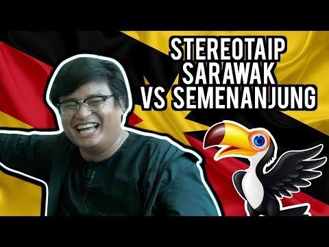 Stereotaip Sarawak vs Semenanjung