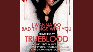 I Wanna Do Bad Things With You - Theme from Trueblood