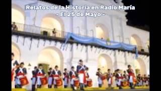 25 de Mayo por Esteban Dómina en Relatos de la historia, Radio María