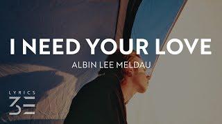 Albin Lee Meldau - I Need Your Love (Lyrics)