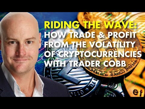 RIDING THE WAVE: How Trade & Profit From The Volatility Of Cryptocurrencies With Trader Cobb
