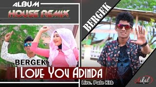 BERGEK - I LOVE YOU ADINDA
