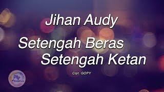 Gambar cover Jihan Audy - Setengah Beras Setengah Ketan (Official Lirik Video)