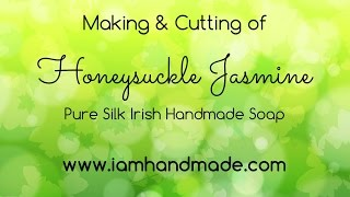 Making & Cutting Honeysuckle Jasmine Pure Silk Irish Handmade Soap