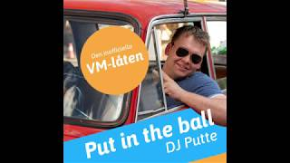 DJ Putte - Put in the ball (Inofficiella VM-Låten)