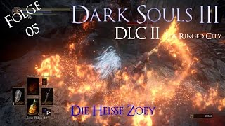 Dark Souls 3 The Ringed City #05 ★ Die Heiße Zoey [LP|Deutsch]