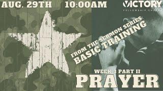 Victory Fellowship 8 29 21 Basic Training Prayer Part II