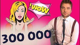300 000 ПОДПИСЧИКОВ!!!  Я работаю именно для вас!