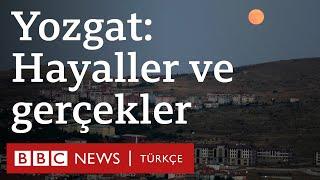 Yozgat: Hayaller ve gerçekler