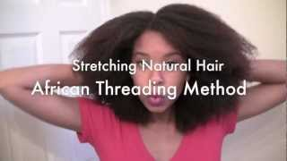 Stretching Natural Hair:  African Threading Method
