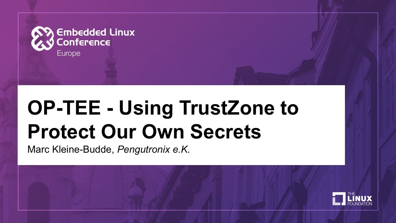 OP-TEE - Using TrustZone to Protect Our Own Secrets - Marc Kleine-Budde,  Pengutronix e K