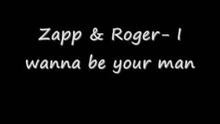 Zapp & Roger-  I wanna be your man