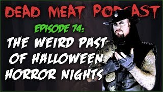 The Weird Past of Halloween Horror Nights (Dead Meat Podcast #74)