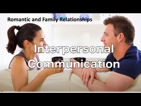 Interpersonal Communication - Romantic and Family Relationships