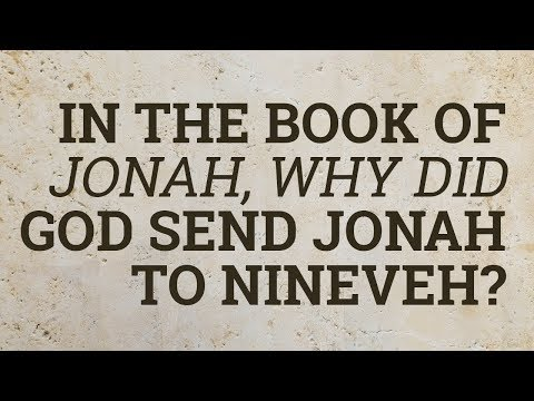 In the Book of Jonah, Why Did God Send Jonah to Nineveh?