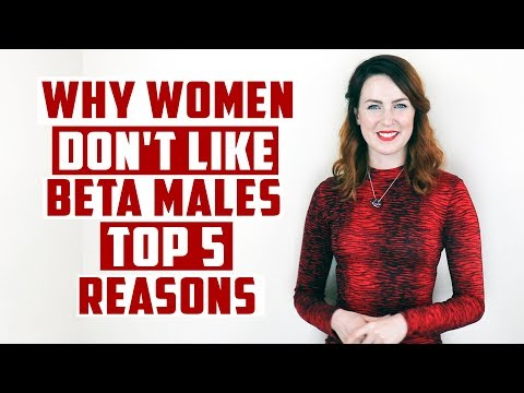 Why Women Don't Like Beta Males Top 5 Reasons