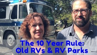 The '10 Year' Rule - Do RV Parks & Campgrounds Really Turn Away Older Motorhomes & Travel Trailers?
