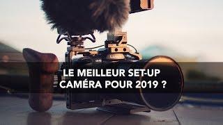 LE MEILLEUR SET-UP CAMÉRA POUR 2019 ?