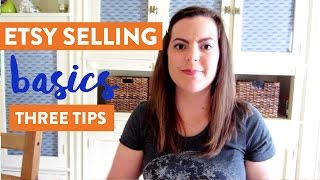 Etsy Selling Basics - 3 Tips for Starting Out and Making Money