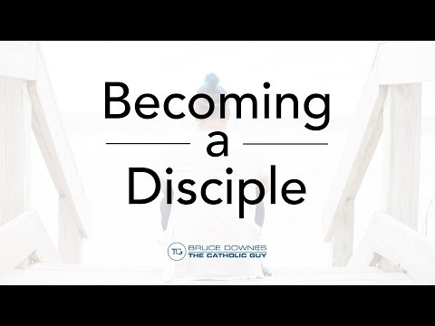Becoming a Disciple - Bruce Downes The Catholic Guy