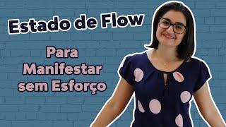 Para Manifestar sem esforço - Estado de Flow