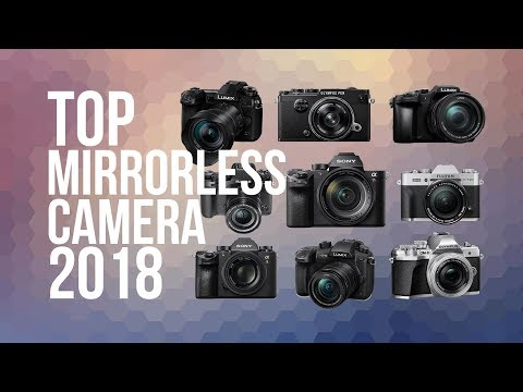 BEST MIRRORLESS CAMERA OF 2018 | TOP 10 [PHOTOGRAPHY & VIDEO]
