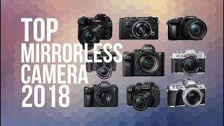 BEST MIRRORLESS CAMERA OF 2018   TOP 10 [PHOTOGRAPHY & VIDEO]
