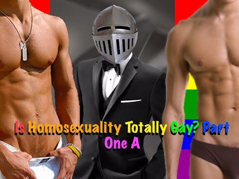 Is homosexuality Totally Gay? Part One A