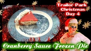 Cranberry Sauce Frozen Pie : Trailer Park Christmas Day 4