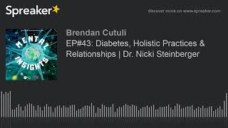 EP#43: Diabetes, Holistic Practices & Relationships | Dr. Nicki Steinberger