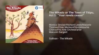 The Mikado (or, The Town of Titipu) (1987 Remastered Version) , Act I: Your revels cease...