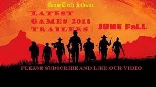 latest games 2018 Trailers | JUNE Fall 2018 | PS4 | PC | XBOX-1 | GameTech Indian