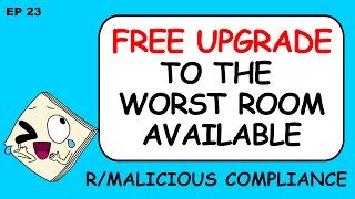 R/MaliciousCompliance Free Upgrade To The Worst Room Available  Ep 23