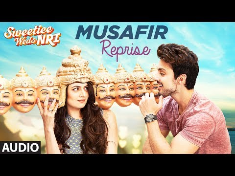 Arijit Singh: Musafir Reprise (Full Audio Song) | Sweetiee Weds NRI | Himansh Kohli, Zoya Afroz
