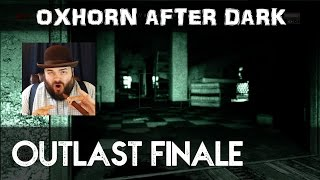 Oxhorn After Dark: Outlast Part 5 - Finale