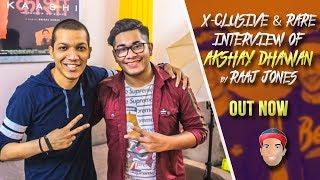 AKSHAY DHAWAN - X- CLUSIVE & RARE INTERVIEW BY RAAJ JONES