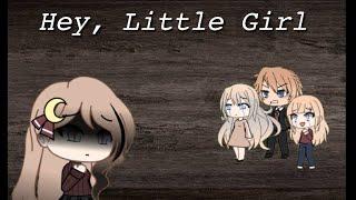 Hey, Little Girl - Gacha Life
