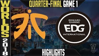 FNC vs EDG Highlights Game 1 | Worlds 2018 Quarter-Final | Fnatic vs Edward Gaming G1