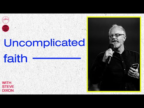 Uncomplicated Faith | Steve Dixon | Hillsong Church