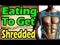 How to Eat to Get Shredded 2017 ➔ Ripped Cutting & Shredding Diet Eating to lose weight gain muscle