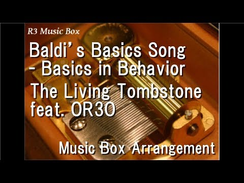Baldi's Basics Song- Basics in Behavior/The Living Tombstone feat. OR3O [Music Box]