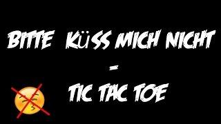 Bitte Küss mich nicht! - Tic Tac Toe          ~ Lyric