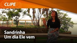 Sandrinha - Um Dia Ele Vem [ CLIPE OFICIAL ]