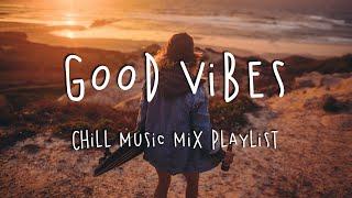 Good Vibes 🍹 Chill Music Mix Playlist