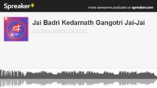 Jai Badri Kedarnath Gangotri Jai-Jai (made with Spreaker)