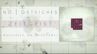 NO OSTRICHES | Zeitgeist [New Single]