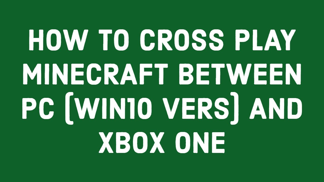How To Cross Play Minecraft Between Pc Win10 Version And Xbox One