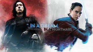 kylo ren & rey【 In a Dream, in a Nightmare 】TLJ spoilers